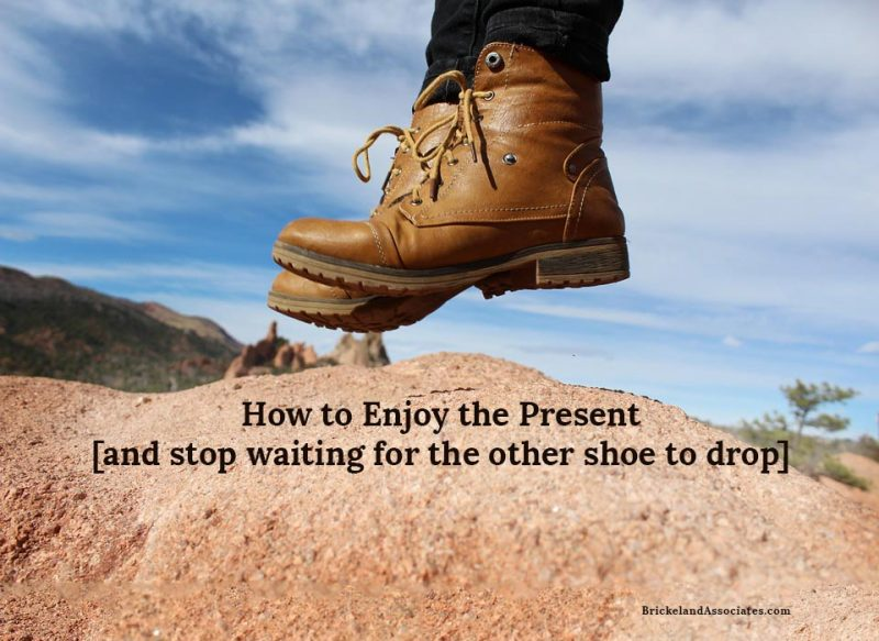 Stop worrying, enjoy the present